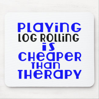 Playing Log Rolling Cheaper Than Therapy Mouse Pad