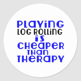 Playing Log Rolling Cheaper Than Therapy Round Sticker