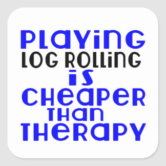 Playing Log Rolling Cheaper Than Therapy Square Sticker