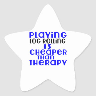 Playing Log Rolling Cheaper Than Therapy Star Sticker