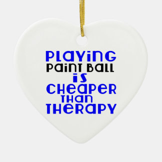 Playing Paint Ball Cheaper Than Therapy Ceramic Heart Ornament
