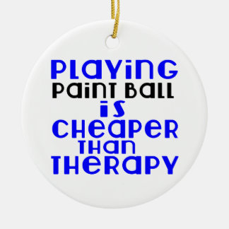Playing Paint Ball Cheaper Than Therapy Round Ceramic Ornament