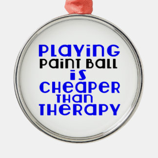 Playing Paint Ball Cheaper Than Therapy Silver-Colored Round Ornament