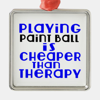 Playing Paint Ball Cheaper Than Therapy Silver-Colored Square Ornament