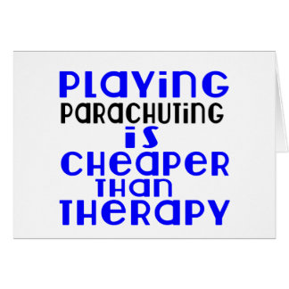Playing Parachuting Cheaper Than Therapy Card