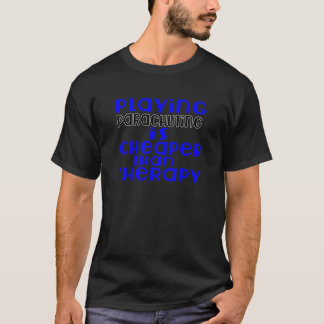 Playing Parachuting Cheaper Than Therapy T-Shirt