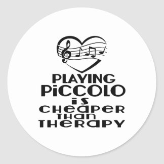 Playing Piccolo Is Cheaper Than Therapy Classic Round Sticker