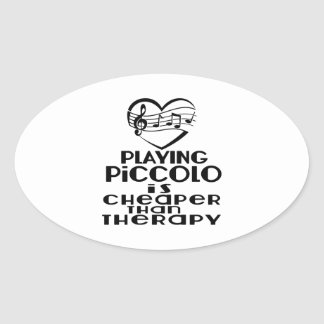 Playing Piccolo Is Cheaper Than Therapy Oval Sticker