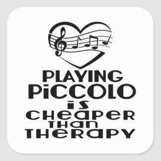 Playing Piccolo Is Cheaper Than Therapy Square Sticker