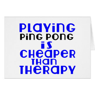 Playing Ping Pong Cheaper Than Therapy Card