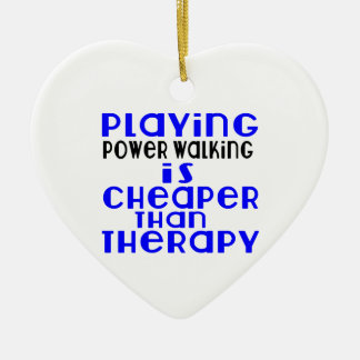 Playing Power Walking Cheaper Than Therapy Ceramic Heart Ornament