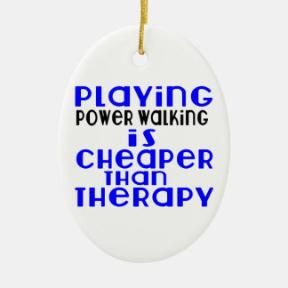 Playing Power Walking Cheaper Than Therapy Ceramic Oval Ornament