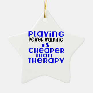 Playing Power Walking Cheaper Than Therapy Ceramic Star Ornament