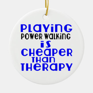 Playing Power Walking Cheaper Than Therapy Round Ceramic Ornament