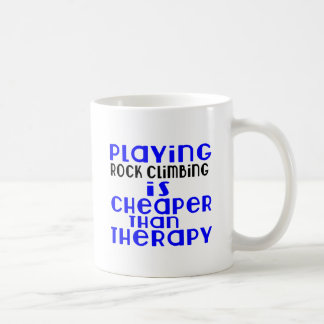 Playing Rock Climbing Cheaper Than Therapy Coffee Mug