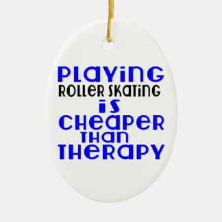 Playing Roller Skating Cheaper Than Therapy Ceramic Oval Ornament