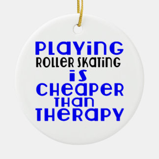 Playing Roller Skating Cheaper Than Therapy Round Ceramic Ornament