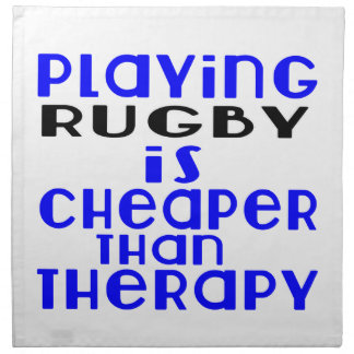 Playing Rugby Cheaper Than Therapy Napkin