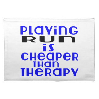 Playing Run Cheaper Than Therapy Placemat