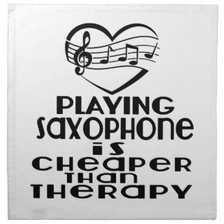 Playing Saxophone Is Cheaper Than Therapy Napkin