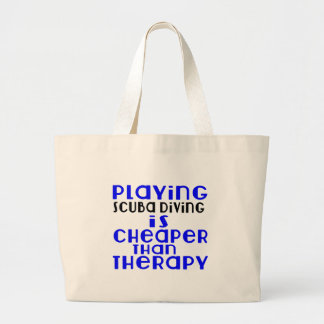 Playing Scuba Diving Cheaper Than Therapy Large Tote Bag