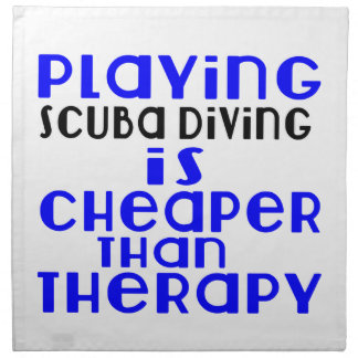 Playing Scuba Diving Cheaper Than Therapy Napkin