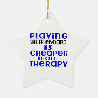 Playing Shuffleboard Cheaper Than Therapy Ceramic Star Ornament