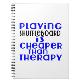 Playing Shuffleboard Cheaper Than Therapy Notebooks