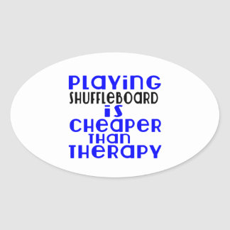 Playing Shuffleboard Cheaper Than Therapy Oval Sticker