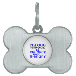 Playing Shuffleboard Cheaper Than Therapy Pet Name Tags