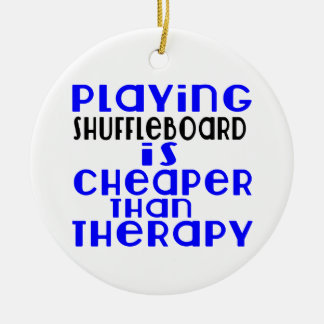 Playing Shuffleboard Cheaper Than Therapy Round Ceramic Ornament