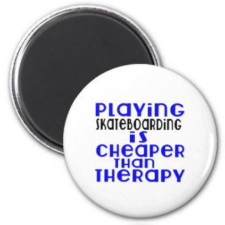 Playing Skateboarding Cheaper Than Therapy 2 Inch Round Magnet