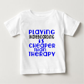 Playing Skateboarding Cheaper Than Therapy Baby T-Shirt