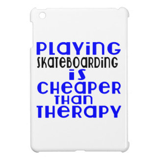 Playing Skateboarding Cheaper Than Therapy iPad Mini Cases