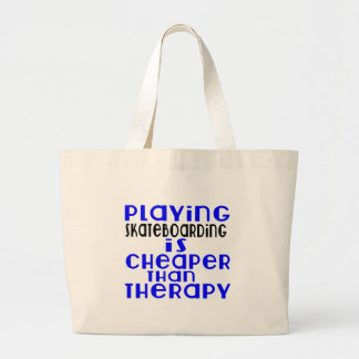 Playing Skateboarding Cheaper Than Therapy Large Tote Bag