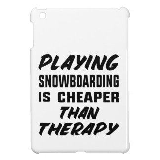 Playing Snow Boarding is cheaper than therapy iPad Mini Cases