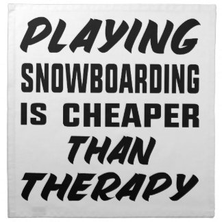 Playing Snow Boarding is cheaper than therapy Napkin