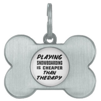 Playing Snow Boarding is cheaper than therapy Pet ID Tag