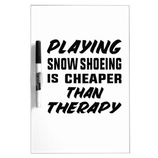 Playing Snow Shoeing is cheaper than therapy Dry Erase Board
