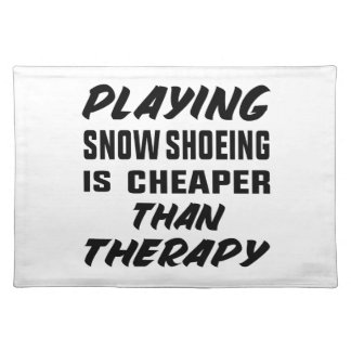 Playing Snow Shoeing is cheaper than therapy Placemat