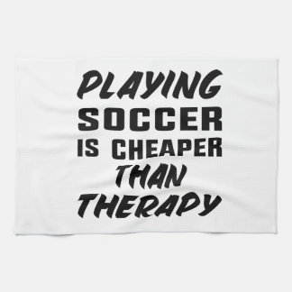 Playing Soccer is cheaper than therapy Kitchen Towel