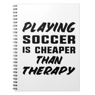 Playing Soccer is cheaper than therapy Notebook
