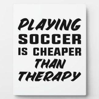 Playing Soccer is cheaper than therapy Plaque