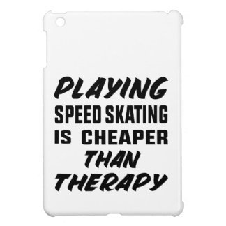 Playing Speed Skating is cheaper than therapy Case For The iPad Mini