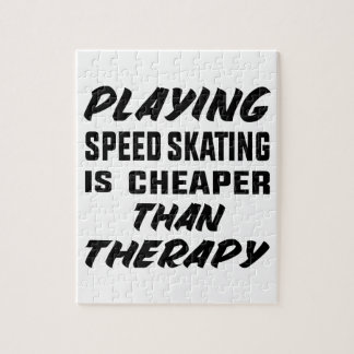 Playing Speed Skating is cheaper than therapy Jigsaw Puzzle