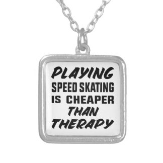 Playing Speed Skating is cheaper than therapy Silver Plated Necklace