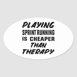 Playing Sprint Running is cheaper than therapy Oval Sticker
