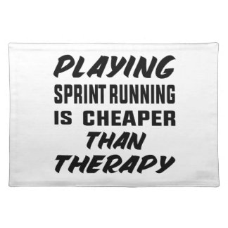 Playing Sprint Running is cheaper than therapy Placemat