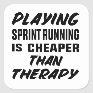 Playing Sprint Running is cheaper than therapy Square Sticker