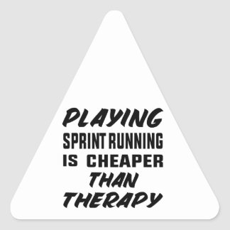 Playing Sprint Running is cheaper than therapy Triangle Sticker